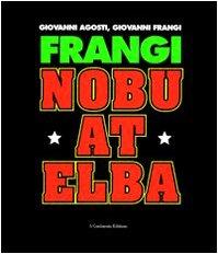 Frangi. Nobu at Elba.