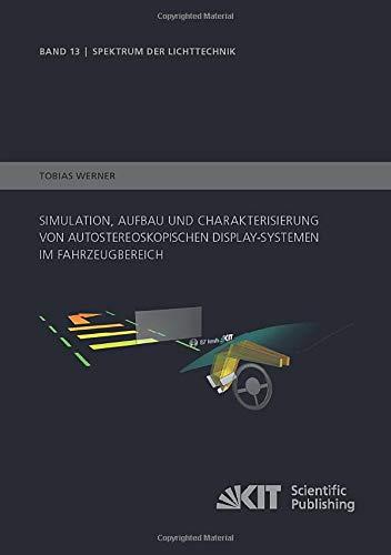 Simulation, Aufbau und Charakterisierung von autostereoskopischen Display-Systemen im Fahrzeugbereich (Spektrum der Lichttechnik)