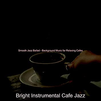 Smooth Jazz Ballad - Background Music for Relaxing Cafes