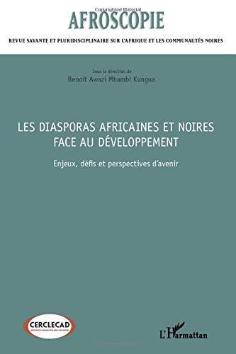 Les diasporas africaines et noires face au développement: Enjeux, défis et perspectives d'avenir