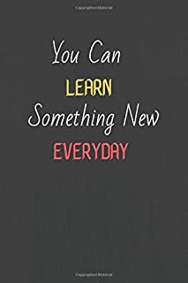 """You Can Learn Something New Everyday :Journal and Notebook Composition Size (6""""x9"""") With Lined Pages(110 Pages), Perfect f..."""