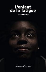 L'enfant de la fatigue par Fabrice Barbeau