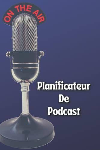 Planificateur De Podcast: Le livre Podcast Pour Planifier Tous Vos Podcasts, Planifier vos contenus Podcast.