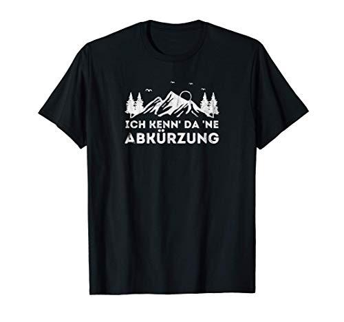 Ich Kenn Da ne Abkürzung - Wandern Bergsteiger Kletterer T-Shirt