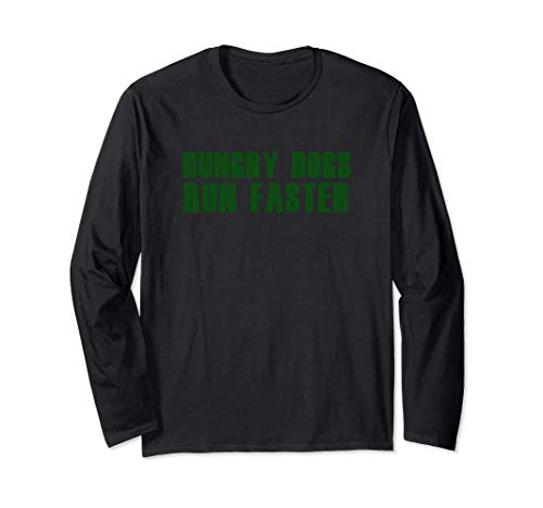 HUNGRY DOGS RUN FASTER Gym Workout Sports Motivational Quote Long Sleeve T-Shirt