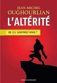 L'altérité: De qui souffrez-vous ? par Jean-Michel Oughourlian