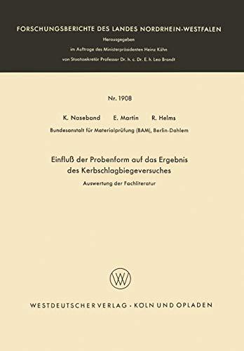 Einfluß der Probenform auf das Ergebnis des Kerbschlagbiegeversuches: Auswertung der Fachliteratur (Forschungsberichte des Landes Nordrhein-Westfalen, 1300, Band 1300)