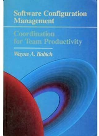Software Configuration Management: Coordination for Team Productivity by Wayne A. Babich(1986-02-01)