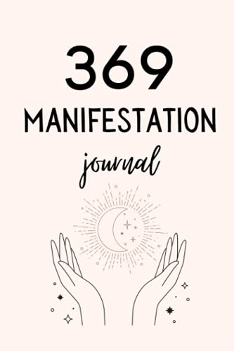 369 Manifestation and Law of Attraction Journal: A Guided Workbook for Manifesting Your Dreams and D