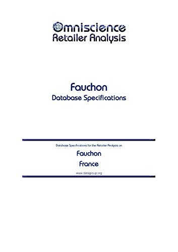 Fauchon - France: Retailer Analysis Database Specifications (Omniscience Retailer Analysis - France Book 35721) (English Edition)