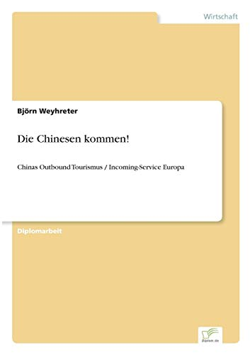 Die Chinesen kommen!: Chinas Outbound Tourismus / Incoming-Service Europa