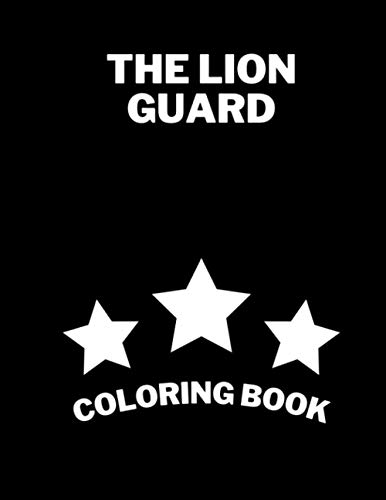 The Lion Guard Coloring Book: Perfect Gift For Fans Of The Lion Guard Ages 3-10, This Beautiful The Lion Guard Coloring Book