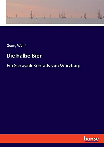 Die halbe Bier: Ein Schwank Konrads von Würzburg
