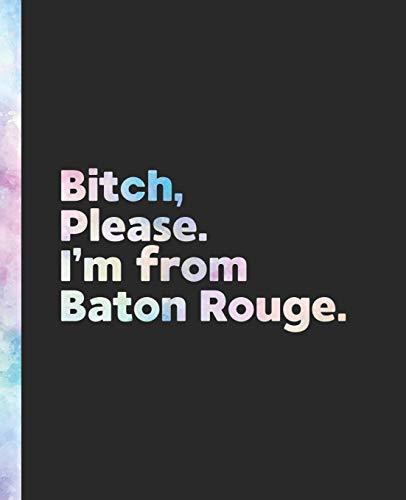 Bitch, Please. I'm From Baton Rouge.: An Elegant Pastel Watercolor Composition Book for a Native...