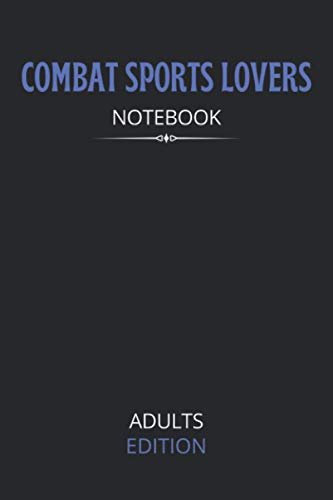Combat Sports Lovers Notebook Adults Edition: Blank Lined Journal Notebook For Combat Sports Lovers. Gifts For Women Or Men And Friends Cute Notebook, Awesome Birthday Gift.