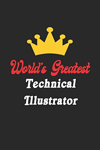 World's Greatest Technical Illustrator Notebook - Funny Technical Illustrator Journal Gift: Future Technical Illustrator Student Lined Notebook / Journal Gift, 120 Pages, 6x9, Soft Cover, Matte Finish