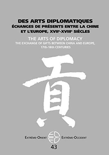 Des Arts Diplomatiques - Échanges de Presents Entre la Chine et l'Europe, Xviie-Xviiie Siecles: Échanges de présents entre la Chine et l'Europe, XVIIe-XVIIIe siècles