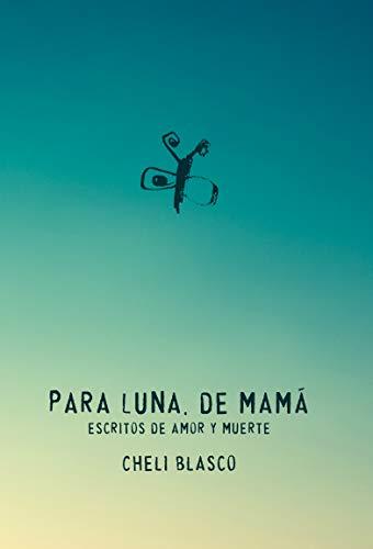 Para Luna, de mamá: Escritos de amor y muerte