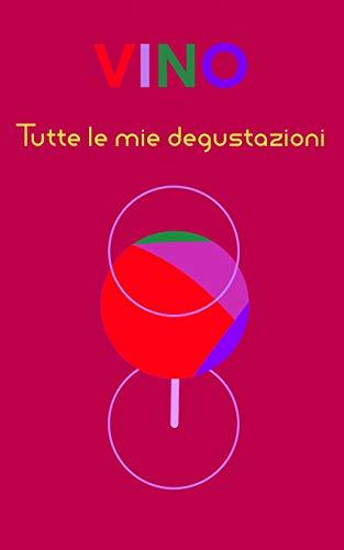 Vino: Quaderno dei vini, wine journal, Scrivi i tuoi momenti enologici più belli