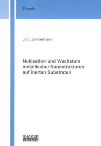 Nukleation und Wachstum metallischer Nanostrukturen auf inerten Substraten (Berichte aus der Physik)