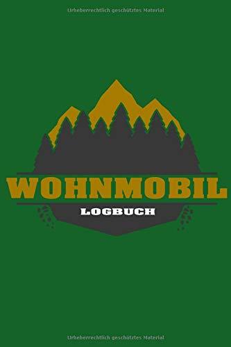 Wohnmobil Logbuch: Liebevoll gestaltetes Wohnmobil Camping Logbuch Reisetagebuch - Für Camper ein schönes Reisetagebuch Journal Caravan Notizbuch packlliste