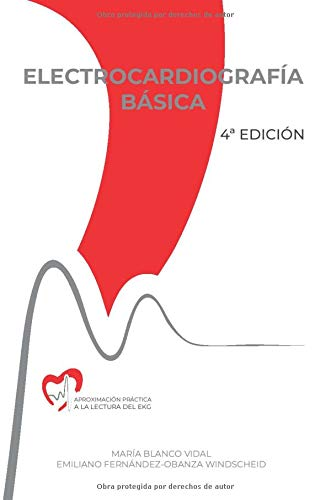 ELECTROCARDIOGRAFÍA BÁSICA: Aproximación práctica a la lectura del EKG