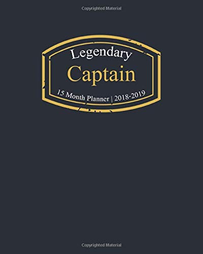 Legendary Captain, 15 Month Planner 2018-2019: A classy black and gold Monthly & Weekly Planner 2018 - December 2019