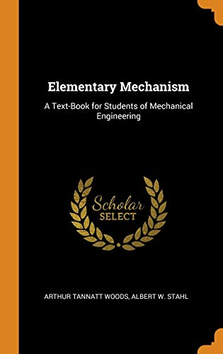 Elementary Mechanism: A Text-Book for Students of Mechanical Engineering