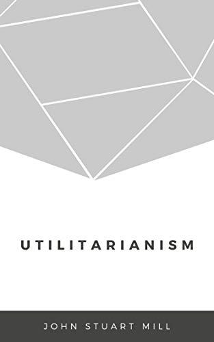 John Stuart Mill : Utilitarianism (illustrated) (English Edition)