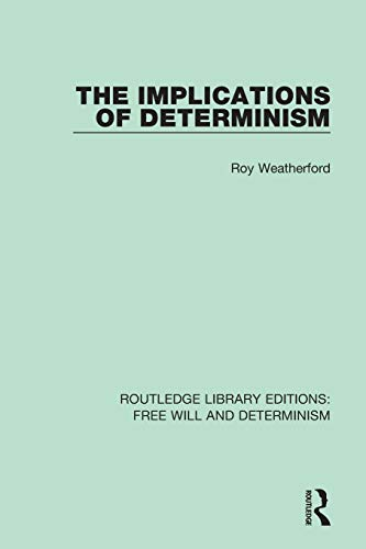 Compare Textbook Prices for The Implications of Determinism Routledge Library Editions: Free Will and Determinism 1 Edition ISBN 9781138703766 by Weatherford, Roy