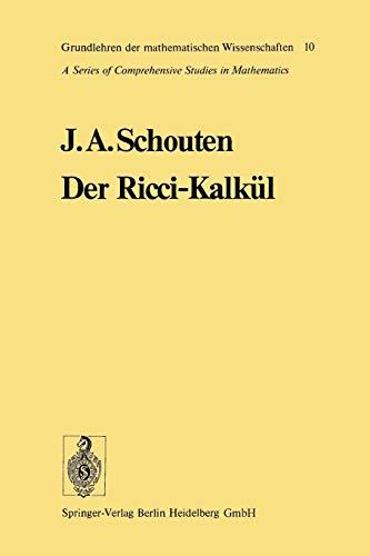 Der Ricci-Kalkül: Eine Einführung in die neueren Methoden und Probleme der mehrdimensionalen Differentialgeometrie (Grundlehren der mathematischen Wissenschaften, 10, Band 10)