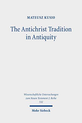 The Antichrist Tradition in Antiquity: Antimessianism in Second Temple and Early Christian Literature (Wissenschaftliche Untersuchungen zum Neuen Testament: 2. Reihe) (English Edition)