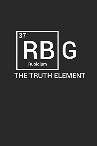 RBG The Truth Element: Ruth Bader Ginsburg Blank Lined Journal Notebook (Best Feminist Gift): 120 Lined Blank Pages // 6 x 9 inches