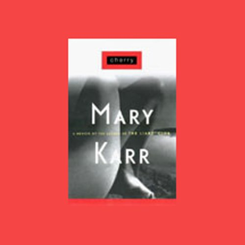 Cherry                   By:                                                                                                                                 Mary Karr                               Narrated by:                                                                                                                                 Mary Karr                      Length: 5 hrs and 47 mins     157 ratings     Overall 4.2