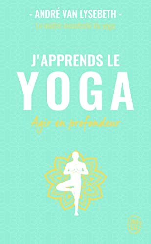 J'apprends le yoga: Agir en profondeur