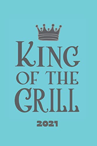 2021 Diary - King of The Grill: GIFT FOR DAD, HUSBAND OR BBQ LOVER to keep track of dates, recipes, expenses and TO DO lists.