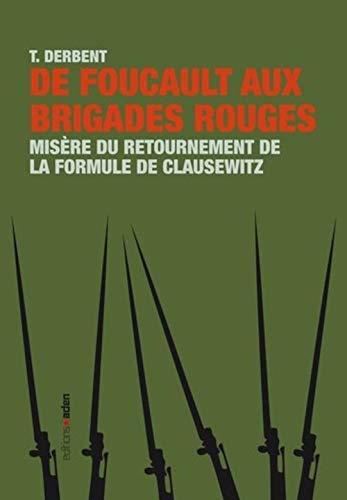 De Foucault aux brigades rouges: Misère du retournement de la formule de Clausewitz
