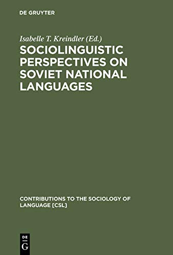 Sociolinguistic Perspectives on Soviet National Languages: Their Past, Present and Future (Contributions to the Sociology of Language [CSL] Book 40) (English Edition)