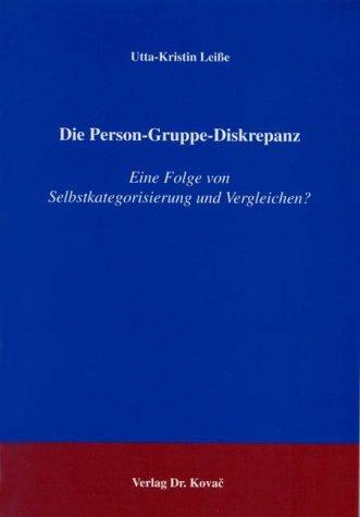 Die Person-Gruppe-Diskrepanz: Eine Folge von Selbstkategorisierung und Vergleichen? (Studienreihe Psychologische Forschungsergebnisse)