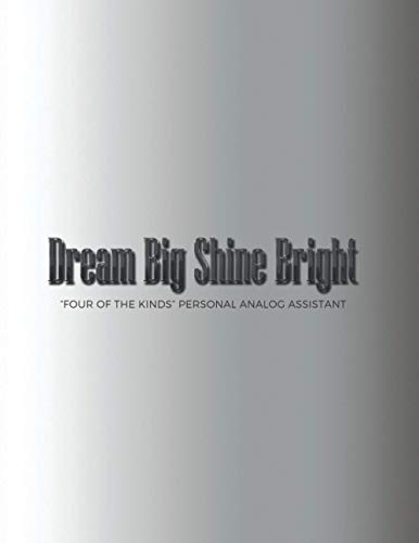 """Dream Big Shine Bright: """"FOUR OF THE KINDS"""" Personal Analog Assistant, Address Book plus Monthly plus Weekly plus Daily Planner, Letter Paper Size, plus Ruled plus Graph Paper plus Dotted Journal"""
