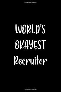World's Okayest Recruiter: Lined Notebook (lined front and back) Simple and elegant, Funny Gift for men women worker cowor...