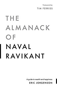 The Almanack of Naval Ravikant: A Guide to Wealth and Happiness (English Edition) por [Eric Jorgenson, Jack Butcher, Tim Ferriss]