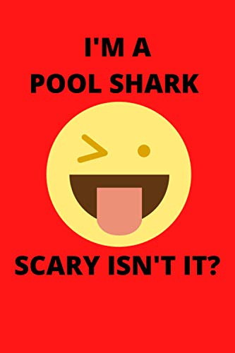 I'M A POOL SHARK SCARY ISN'T IT?: Funny Pool Shark Journal Note Book Diary Log Scrap Tracker Party Prize Gift Present 6x9 Inch 100 Pages.