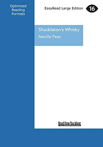 Shackleton's Whisky: A Spirit of Discovery ... Ernest Shackleton's 1907 Antarctic Expedition and the Rare Malt Whisky He Left Behind (Large