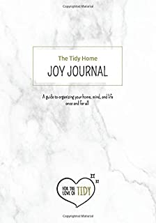 The Tidy Home Joy Journal: A guide to organizing your home, mind, and life once and for all