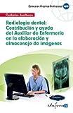 Radiología dental: contribución y ayuda del auxiliar de enfermería en la elaboración y almacenaje de imágenes (Spanish Edition)