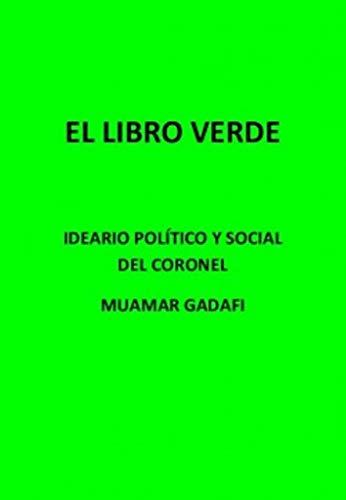 El Libro Verde; Ideario Político y Social del Coronel  de Muamar Gadafi (Spanish Edition)