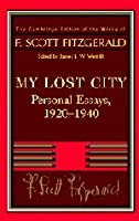 Fitzgerald: My Lost City: Personal Essays, 1920–1940 (The Cambridge Edition of the Works of F. Scott Fitzgerald)