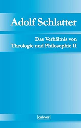 Adolf Schlatter - Das Verhältnis von Theologie und Philosophie II: Unveröffentlichte Manuskripte Band 3: Die Berner Vorlesung (1883): Wesen und ... Schlatter - Unveröffentlichte Manuskripte)