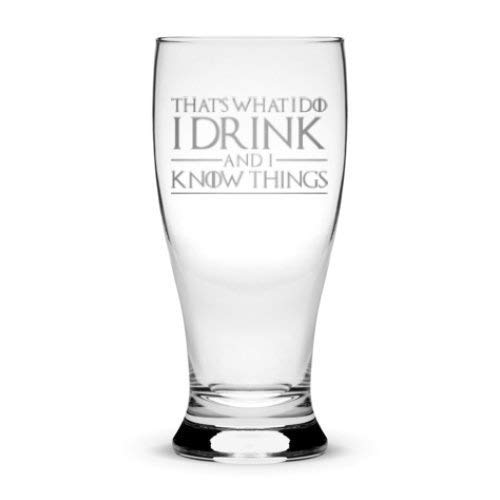 Integrity Bottles Premium Pilsner Glass, That's What I Do I Drink and I Know Things, Hand Etched 15...